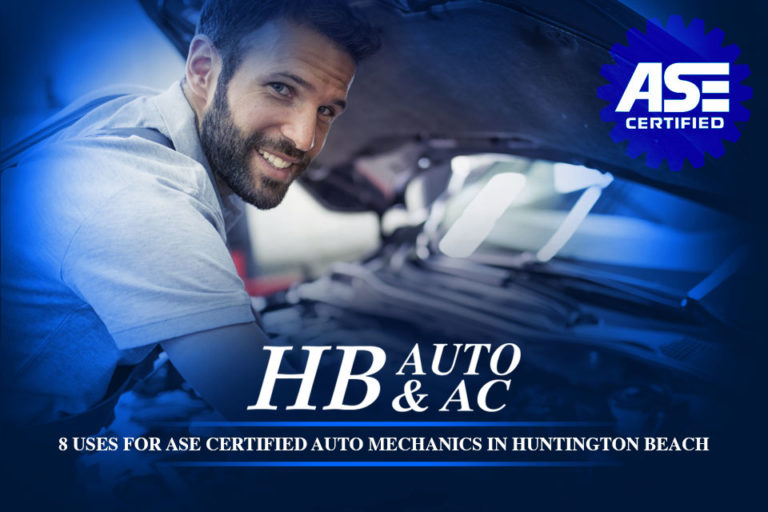 8 Uses For ASE Certified Auto Mechanics in Huntington Beach
